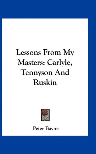 9781163299227: Lessons From My Masters: Carlyle, Tennyson And Ruskin
