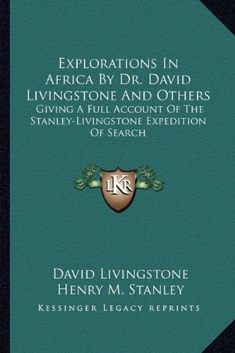 9781163299500: Explorations In Africa By Dr. David Livingstone And Others: Giving A Full Account Of The Stanley-Livingstone Expedition Of Search