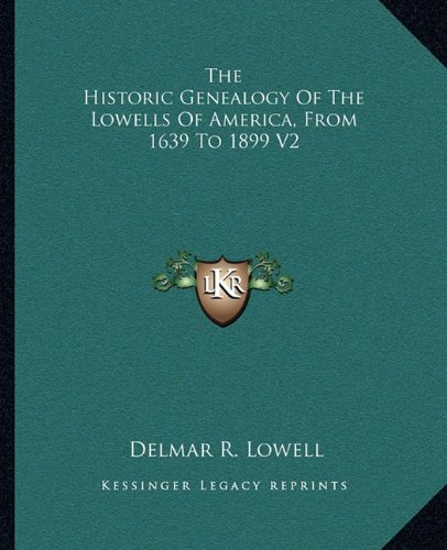 9781163300480: The Historic Genealogy Of The Lowells Of America, From 1639 To 1899 V2