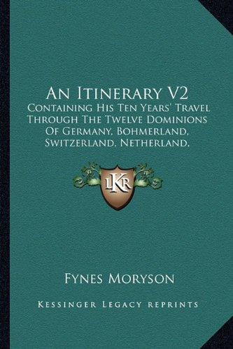 9781163301739: An Itinerary V2: Containing His Ten Years' Travel Through The Twelve Dominions Of Germany, Bohmerland, Switzerland, Netherland, Denmark, Poland, Italy, Turkey, France, England, Scotland And Ireland