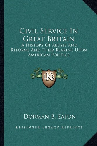 9781163303719: Civil Service In Great Britain: A History Of Abuses And Reforms And Their Bearing Upon American Politics