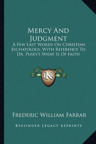 9781163304297: Mercy And Judgment: A Few Last Words On Christian Eschatology, With Reference To Dr. Pusey's What Is Of Faith