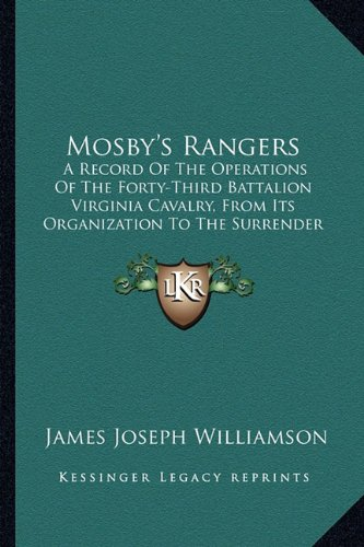 9781163304495: Mosby's Rangers: A Record Of The Operations Of The Forty-Third Battalion Virginia Cavalry, From Its Organization To The Surrender