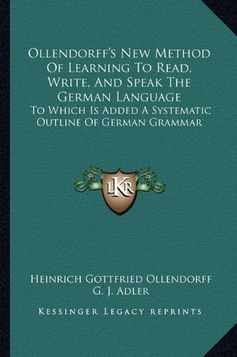 9781163306888: Ollendorff's New Method Of Learning To Read, Write, And Speak The German Language: To Which Is Added A Systematic Outline Of German Grammar
