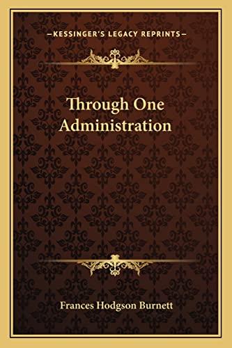 Through One Administration (9781163307755) by Frances Hodgson Burnett