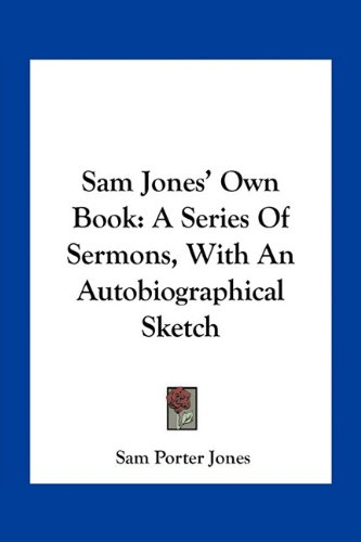 9781163308417: Sam Jones' Own Book: A Series Of Sermons, With An Autobiographical Sketch