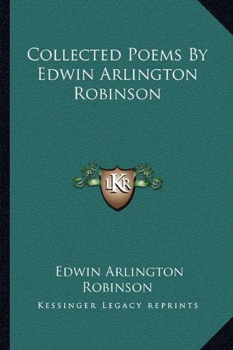 9781163308851: Collected Poems By Edwin Arlington Robinson