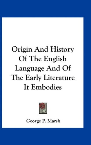 Origin and History of the English Language: George Perkins Marsh