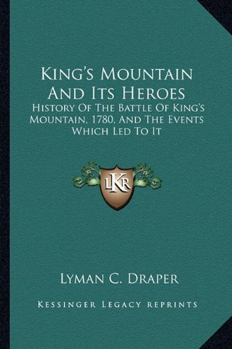 9781163310045: King's Mountain And Its Heroes: History Of The Battle Of King's Mountain, 1780, And The Events Which Led To It