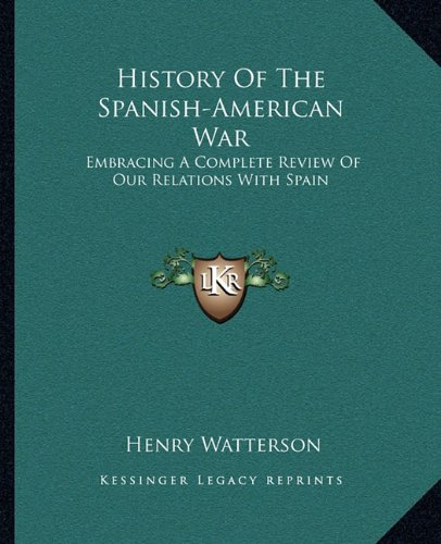 9781163310496: History Of The Spanish-American War: Embracing A Complete Review Of Our Relations With Spain