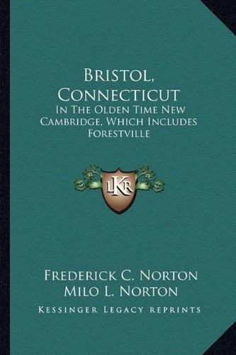 9781163311455: Bristol, Connecticut: In The Olden Time New Cambridge, Which Includes Forestville