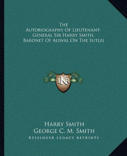 9781163312759: The Autobiography Of Lieutenant-General Sir Harry Smith, Baronet Of Aliwal On The Sutlej