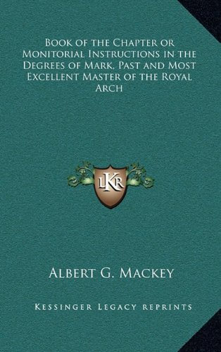 9781163312896: Book of the Chapter or Monitorial Instructions in the Degrees of Mark, Past and Most Excellent Master of the Royal Arch
