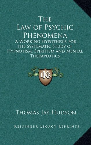 9781163312995: The Law of Psychic Phenomena: A Working Hypothesis for the Systematic Study of Hypnotism, Spiritism and Mental Therapeutics