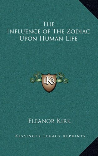 9781163313305: The Influence of The Zodiac Upon Human Life