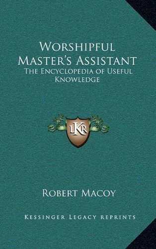 9781163313480: Worshipful Master's Assistant: The Encyclopedia of Useful Knowledge