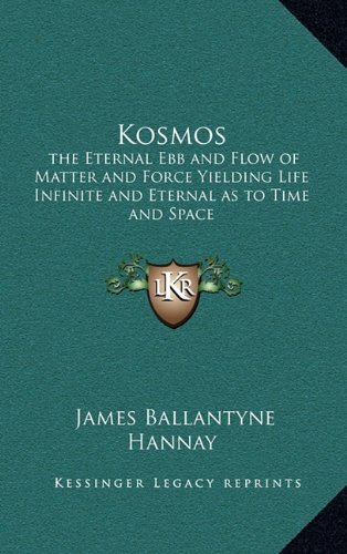 9781163314784: Kosmos: the Eternal Ebb and Flow of Matter and Force Yielding Life Infinite and Eternal as to Time and Space