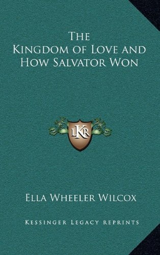 The Kingdom of Love and How Salvator Won (9781163316597) by Wilcox, Ella Wheeler