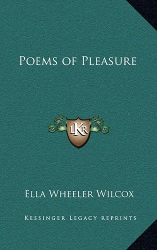 Poems of Pleasure (1163316679) by Ella Wheeler Wilcox