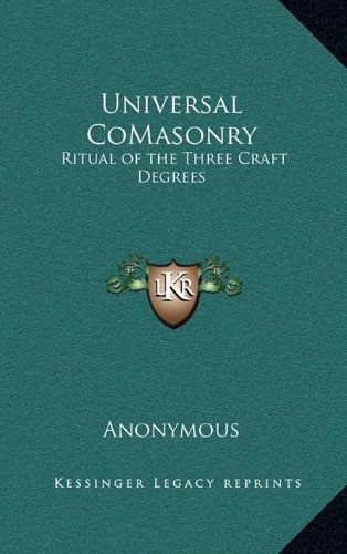 9781163317723: Universal CoMasonry: Ritual of the Three Craft Degrees