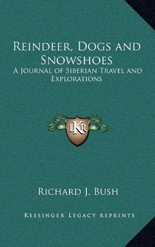 9781163319727: Reindeer, Dogs and Snowshoes: A Journal of Siberian Travel and Explorations