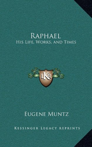 9781163319826: Raphael: His Life, Works, and Times