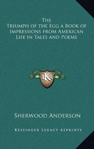 9781163320204: The Triumph of the Egg a Book of Impressions from American Life in Tales and Poems