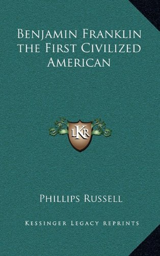 9781163321362: Benjamin Franklin the First Civilized American