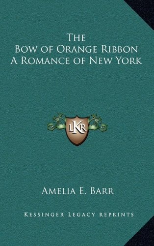9781163323441: The Bow of Orange Ribbon A Romance of New York