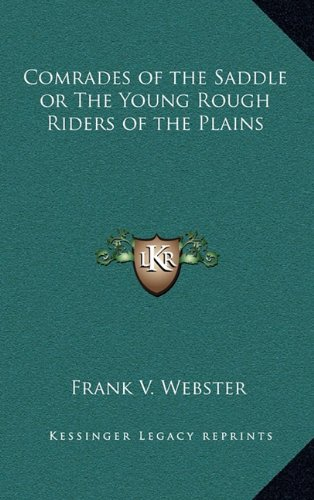 Comrades of the Saddle or The Young Rough Riders of the Plains (9781163323625) by Webster, Frank V.