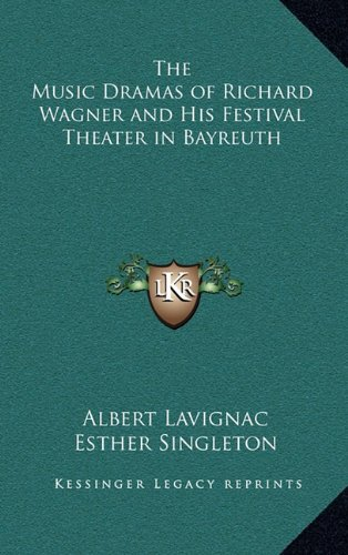 9781163324714: The Music Dramas of Richard Wagner and His Festival Theater in Bayreuth