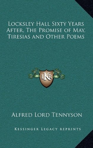 Locksley Hall Sixty Years After, The Promise of May, Tiresias and Other Poems (9781163325216) by Tennyson, Alfred Lord