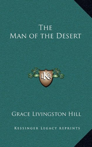 The Man of the Desert (9781163326268) by Grace Livingston Hill