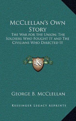 9781163327067: McClellan's Own Story: The War for the Union; The Soldiers Who Fought It and The Civilians Who Directed It
