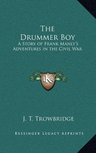 The Drummer Boy: A Story of Frank Manly's Adventures in the Civil War (9781163333907) by J. T. Trowbridge