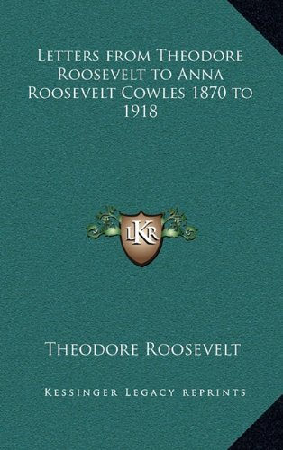 9781163334348: Letters from Theodore Roosevelt to Anna Roosevelt Cowles 1870 to 1918