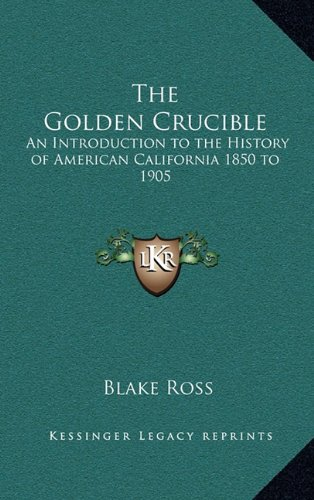 9781163335642: The Golden Crucible: An Introduction to the History of American California 1850 to 1905