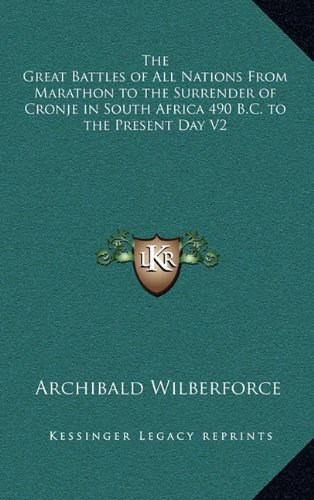 9781163338018: The Great Battles of All Nations From Marathon to the Surrender of Cronje in South Africa 490 B.C. to the Present Day V2