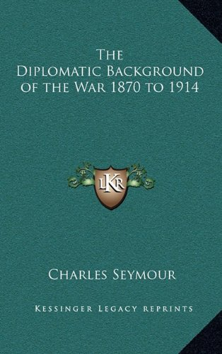 9781163339930: The Diplomatic Background of the War 1870 to 1914
