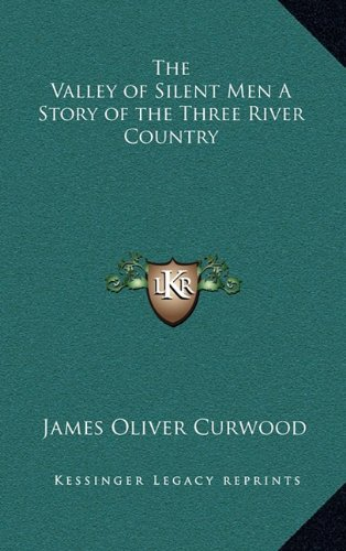 The Valley of Silent Men A Story of the Three River Country (9781163341155) by James Oliver Curwood