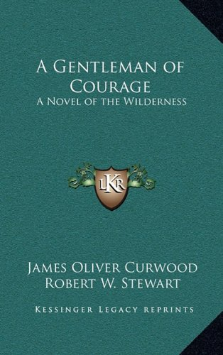9781163341346: A Gentleman of Courage: A Novel of the Wilderness