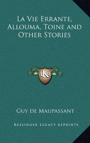 La Vie Errante, Allouma, Toine and Other Stories (French Edition) (1163342696) by Guy de Maupassant