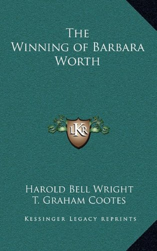 9781163343340: The Winning of Barbara Worth