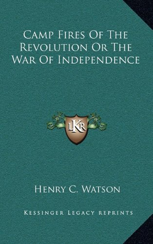 9781163348659: Camp Fires Of The Revolution Or The War Of Independence