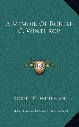 A Memoir Of Robert C. Winthrop (1163348813) by Winthrop, Robert C.