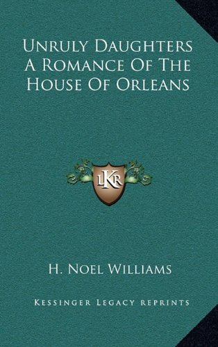 9781163351291: Unruly Daughters A Romance Of The House Of Orleans