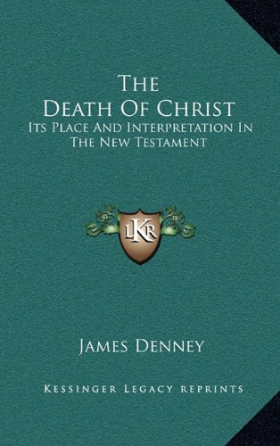 9781163353172: The Death Of Christ: Its Place And Interpretation In The New Testament