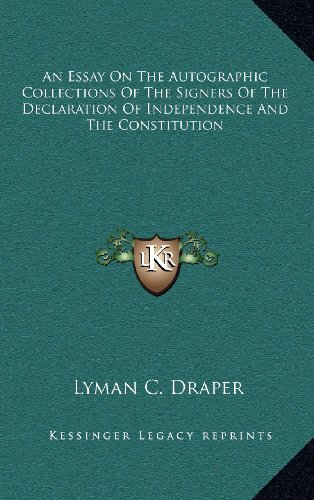9781163353332: An Essay On The Autographic Collections Of The Signers Of The Declaration Of Independence And The Constitution