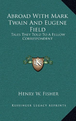9781163353868: Abroad With Mark Twain And Eugene Field: Tales They Told To A Fellow Correspondent