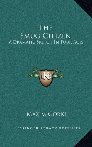 9781163354575: The Smug Citizen: A Dramatic Sketch In Four Acts